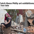 Last call: Catch these Philly art exhibitions befo...